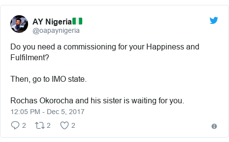 Twitter post by @oapaynigeria: Do you need a commissioning for your Happiness and Fulfilment? Then, go to IMO state. Rochas Okorocha and his sister is waiting for you.