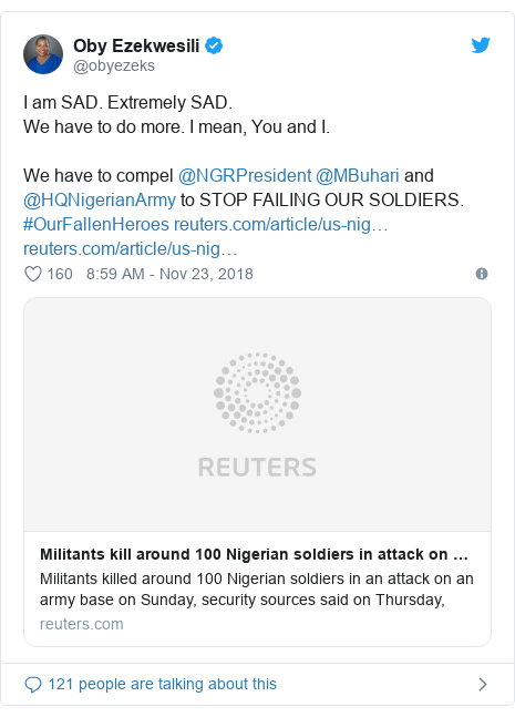 Twitter post by @obyezeks: I am SAD. Extremely SAD.We have to do more. I mean, You and I.We have to compel @NGRPresident @MBuhari and @HQNigerianArmy to STOP FAILING OUR SOLDIERS. #OurFallenHeroes