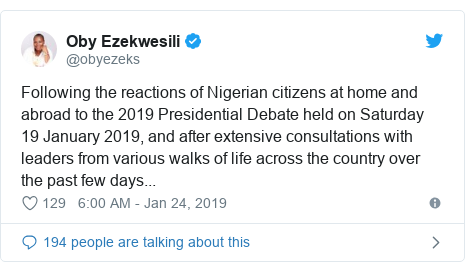 Twitter post by @obyezeks: Following the reactions of Nigerian citizens at home and abroad to the 2019 Presidential Debate held on Saturday 19 January 2019, and after extensive consultations with leaders from various walks of life across the country over the past few days...