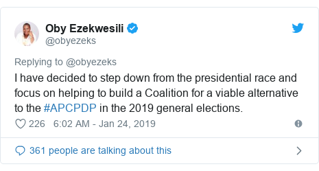 Twitter post by @obyezeks: I have decided to step down from the presidential race and focus on helping to build a Coalition for a viable alternative to the #APCPDP in the 2019 general elections.