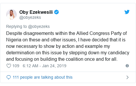 Twitter post by @obyezeks: Despite disagreements within the Allied Congress Party of Nigeria on these and other issues, I have decided that it is now necessary to show by action and example my determination on this issue by stepping down my candidacy and focusing on building the coalition once and for all.