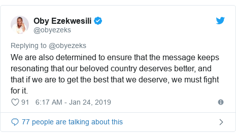 Twitter post by @obyezeks: We are also determined to ensure that the message keeps resonating that our beloved country deserves better, and that if we are to get the best that we deserve, we must fight for it.