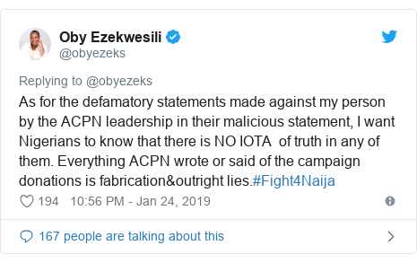 Twitter post by @obyezeks: As for the defamatory statements made against my person by the ACPN leadership in their malicious statement, I want Nigerians to know that there is NO IOTA  of truth in any of them. Everything ACPN wrote or said of the campaign donations is fabrication&outright lies.#Fight4Naija