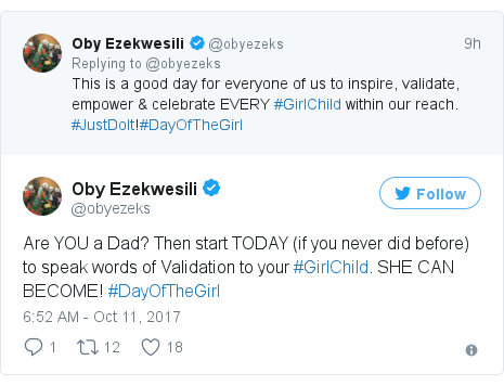 Twitter post by @obyezeks: Are YOU a Dad? Then start TODAY (if you never did before) to speak words of Validation to your #GirlChild. SHE CAN BECOME! #DayOfTheGirl