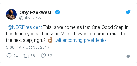 Twitter post by @obyezeks: .@NGRPresident This is welcome as that One Good Step in the Journey of a Thousand Miles. Law enforcement must be the next step, right? 👌🏾
