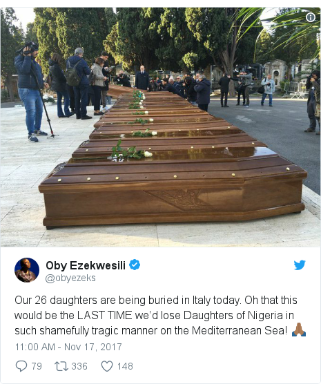 Twitter post by @obyezeks: Our 26 daughters are being buried in Italy today. Oh that this would be the LAST TIME we'd lose Daughters of Nigeria in such shamefully tragic manner on the Mediterranean Sea! 🙏🏾