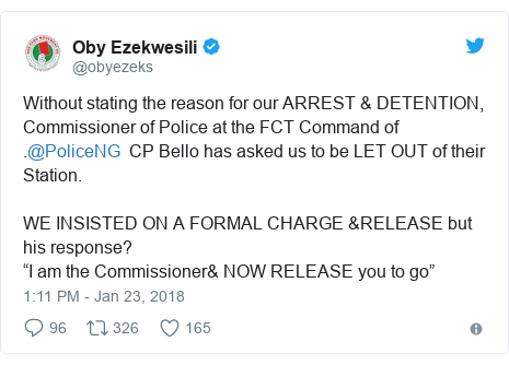 "Twitter post by @obyezeks: Without stating the reason for our ARREST & DETENTION, Commissioner of Police at the FCT Command of .@PoliceNG  CP Bello has asked us to be LET OUT of their Station.WE INSISTED ON A FORMAL CHARGE &RELEASE but his response? ""I am the Commissioner& NOW RELEASE you to go"""