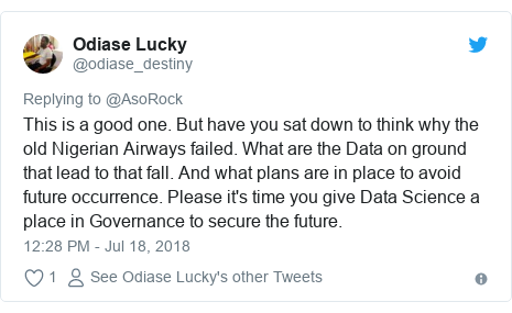 Twitter post by @odiase_destiny: This is a good one. But have you sat down to think why the old Nigerian Airways failed. What are the Data on ground that lead to that fall. And what plans are in place to avoid future occurrence. Please it's time you give Data Science a place in Governance to secure the future.