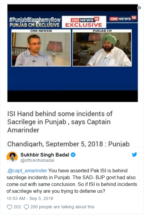 Twitter post by @officeofssbadal: .@capt_amarinder You have asserted Pak ISI is behind sacrilege incidents in Punjab. The SAD- BJP govt had also come out with same conclusion. So if ISI is behind incidents of sacrilege why are you trying to defame us?