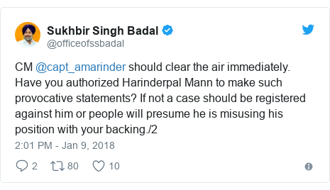 Twitter post by @officeofssbadal: CM @capt_amarinder should clear the air immediately. Have you authorized Harinderpal Mann to make such provocative statements? If not a case should be registered against him or people will presume he is misusing his position with your backing./2