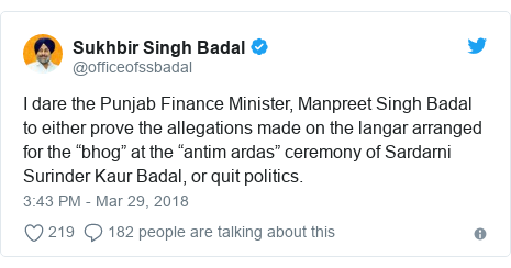 """Twitter post by @officeofssbadal: I dare the Punjab Finance Minister, Manpreet Singh Badal to either prove the allegations made on the langar arranged for the """"bhog"""" at the """"antim ardas"""" ceremony of Sardarni Surinder Kaur Badal, or quit politics."""