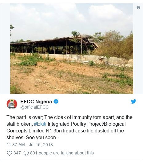 Twitter post by @officialEFCC: The parri is over; The cloak of immunity torn apart, and the staff broken. #Ekiti Integrated Poultry Project/Biological Concepts LimitedN1.3bn fraud case file dusted off the shelves. See you soon.