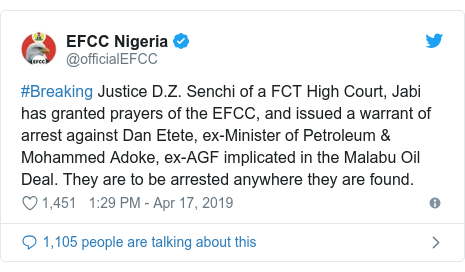 Twitter post by @officialEFCC: #Breaking Justice D.Z. Senchi of a FCT High Court, Jabi has granted prayers of the EFCC, and issued a warrant of arrest against Dan Etete, ex-Minister of Petroleum & Mohammed Adoke, ex-AGF implicated in the Malabu Oil Deal. They are to be arrested anywhere they are found.