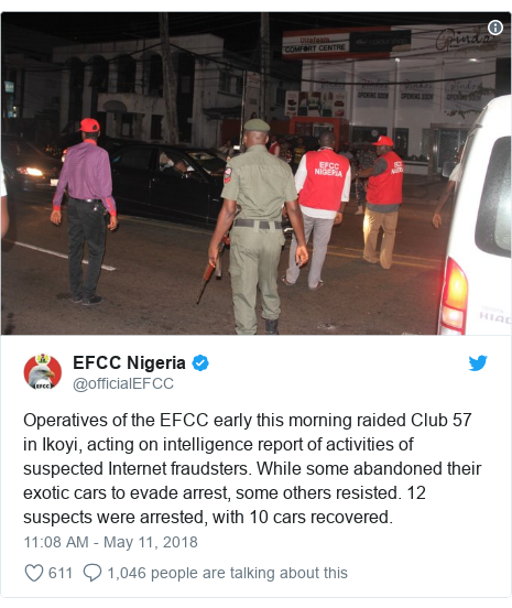 Twitter post by @officialEFCC: Operatives of the EFCC early this morning raided Club 57 in Ikoyi, acting on intelligence report of activities of suspected Internet fraudsters. While some abandoned their exotic cars to evade arrest, some others resisted. 12 suspects were arrested, with 10 cars recovered.