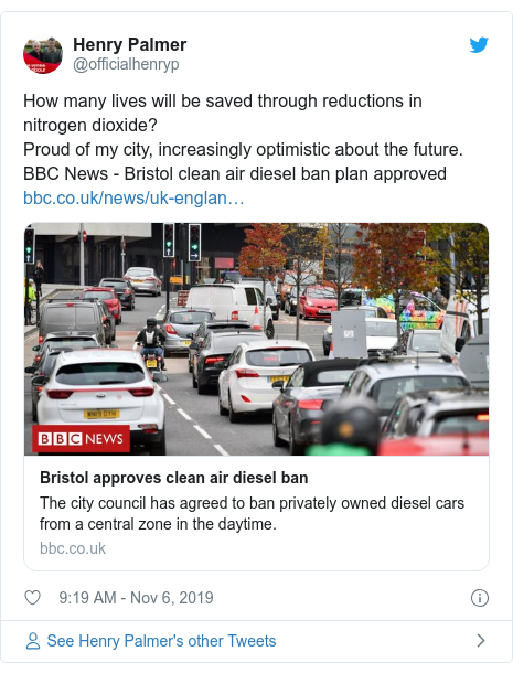 Twitter post by @officialhenryp: How many lives will be saved through reductions in nitrogen dioxide? Proud of my city, increasingly optimistic about the future. BBC News - Bristol clean air diesel ban plan approved