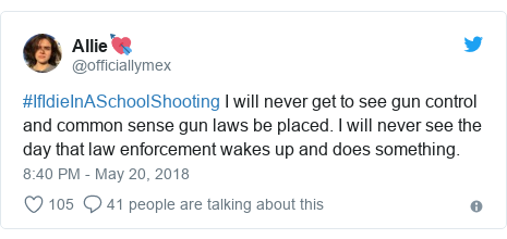Twitter post by @officiallymex: #IfIdieInASchoolShooting I will never get to see gun control and common sense gun laws be placed. I will never see the day that law enforcement wakes up and does something.