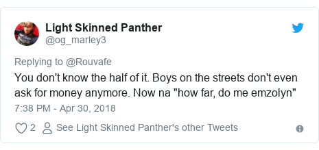 """Twitter post by @og_marley3: You don't know the half of it. Boys on the streets don't even ask for money anymore. Now na """"how far, do me emzolyn"""""""