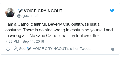 Twitter post by @ogechime1: I am a Catholic faithful, Beverly Osu outfit was just a costume. There is nothing wrong in costuming yourself and in wrong act. No sane Catholic will cry foul over this.