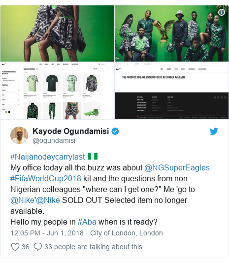 """Twitter post by @ogundamisi: #Naijanodeycarrylast 🇳🇬My office today all the buzz was about @NGSuperEagles #FifaWorldCup2018 kit and the questions from non Nigerian colleagues """"where can I get one?"""" Me 'go to @Nike'@Nike SOLD OUT Selected item no longer available.Hello my people in #Aba when is it ready?"""