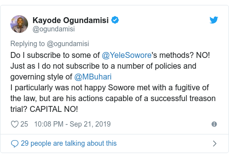 Twitter post by @ogundamisi: Do I subscribe to some of @YeleSowore's methods? NO! Just as I do not subscribe to a number of policies and governing style of @MBuhari I particularly was not happy Sowore met with a fugitive of the law, but are his actions capable of a successful treason trial? CAPITAL NO!