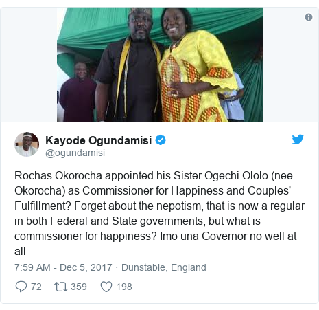 Twitter post by @ogundamisi: Rochas Okorocha appointed his Sister Ogechi Ololo (nee Okorocha) as Commissioner for Happiness and Couples' Fulfillment? Forget about the nepotism, that is now a regular in both Federal and State governments, but what is commissioner for happiness? Imo una Governor no well at all