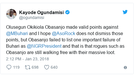 Twitter post by @ogundamisi: Olusegun Okikiola Obasanjo made valid points against @MBuhari and I hope @AsoRock does not dismiss those points, but Obasanjo failed to list one important failure of Buhari as @NGRPresident and that is that rogues such as Obasanjo are still walking free with their massive loot.
