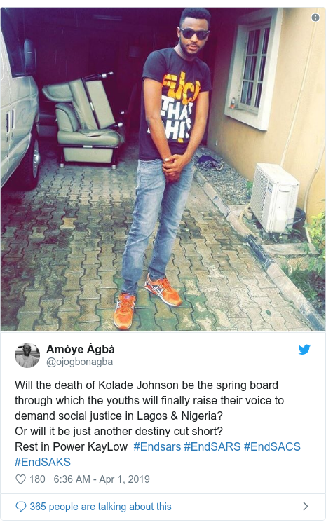 Twitter post by @ojogbonagba: Will the death of Kolade Johnson be the spring board through which the youths will finally raise their voice to demand social justice in Lagos & Nigeria? Or will it be just another destiny cut short?  Rest in Power KayLow  #Endsars #EndSARS #EndSACS #EndSAKS