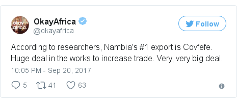 Twitter post by @okayafrica: According to researchers, Nambia's #1 export is Covfefe. Huge deal in the works to increase trade. Very, very big deal.