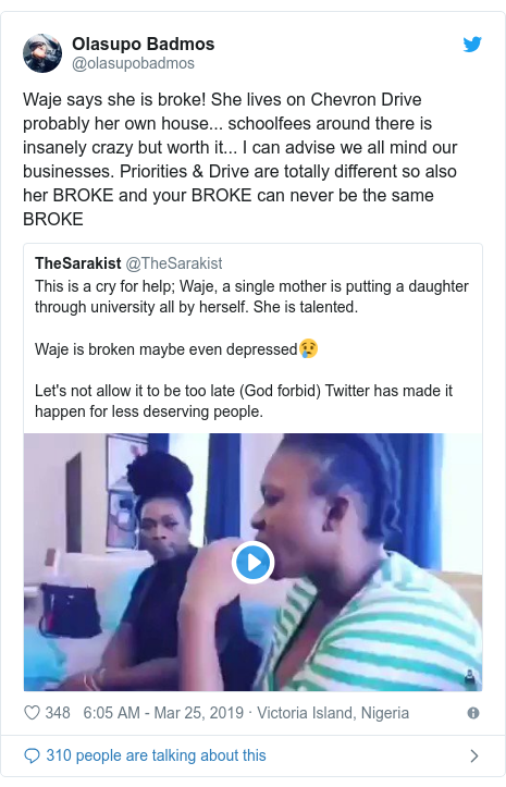Twitter post by @olasupobadmos: Waje says she is broke! She lives on Chevron Drive probably her own house... schoolfees around there is insanely crazy but worth it... I can advise we all mind our businesses. Priorities & Drive are totally different so also her BROKE and your BROKE can never be the same BROKE