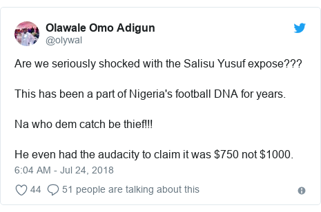 Twitter post by @olywal: Are we seriously shocked with the Salisu Yusuf expose??? This has been a part of Nigeria's football DNA for years. Na who dem catch be thief!!! He even had the audacity to claim it was $750 not $1000.