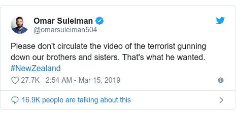 Twitter post by @omarsuleiman504: Please don't circulate the video of the terrorist gunning down our brothers and sisters. That's what he wanted. #NewZealand