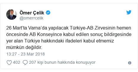 @omerrcelik tarafından yapılan Twitter paylaşımı: 26 Mart'ta Varna'da yapılacak Türkiye-AB Zirvesinin hemen öncesinde AB Konseyince kabul edilen sonuç bildirgesinde yer alan Türkiye hakkındaki ifadeleri kabul etmemiz mümkün değildir.