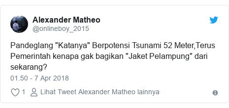 """Twitter pesan oleh @onlineboy_2015: Pandeglang """"Katanya"""" Berpotensi Tsunami 52 Meter,Terus Pemerintah kenapa gak bagikan """"Jaket Pelampung"""" dari sekarang?"""