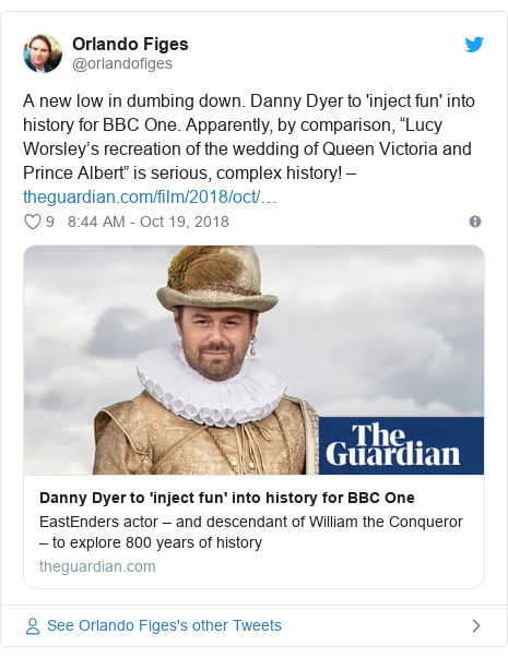 """Twitter post by @orlandofiges: A new low in dumbing down. Danny Dyer to 'inject fun' into history for BBC One. Apparently, by comparison, """"Lucy Worsley's recreation of the wedding of Queen Victoria and Prince Albert"""" is serious, complex history! –"""
