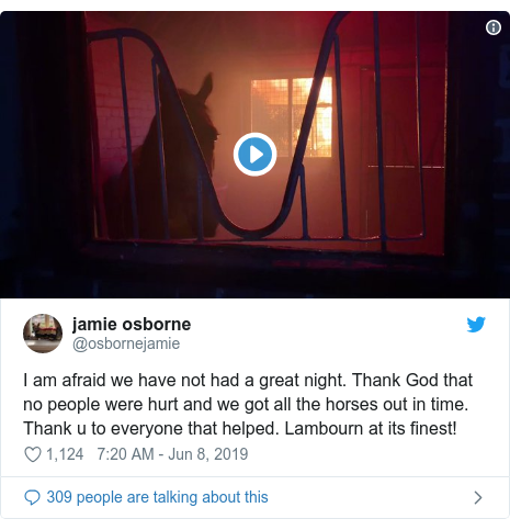 Twitter post by @osbornejamie: I am afraid we have not had a great night. Thank God that no people were hurt and we got all the horses out in time. Thank u to everyone that helped. Lambourn at its finest!