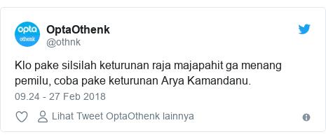 Twitter pesan oleh @othnk: Klo pake silsilah keturunan raja majapahit ga menang pemilu, coba pake keturunan Arya Kamandanu.