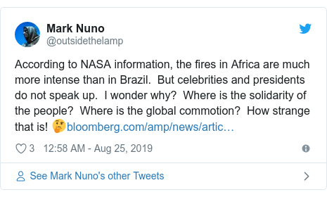 Twitter post by @outsidethelamp: According to NASA information, the fires in Africa are much more intense than in Brazil.  But celebrities and presidents do not speak up.  I wonder why?  Where is the solidarity of the people?  Where is the global commotion?  How strange that is! 🤔