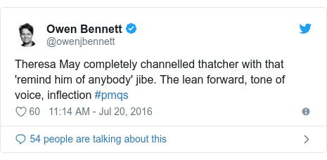 Twitter post by @owenjbennett: Theresa May completely channelled thatcher with that 'remind him of anybody' jibe. The lean forward, tone of voice, inflection #pmqs