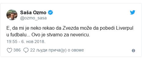Twitter post by @ozmo_sasa: E, da mi je neko rekao da Zvezda može da pobedi Liverpul u fudbalu... Ovo je stvarno za nevericu.
