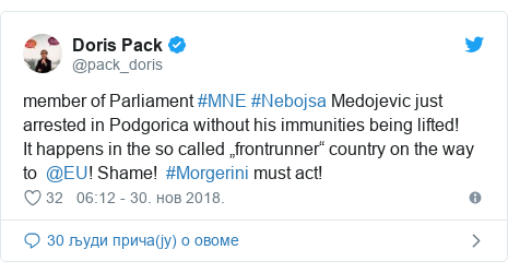 "Twitter post by @pack_doris: member of Parliament #MNE #Nebojsa Medojevic just arrested in Podgorica without his immunities being lifted!It happens in the so called ""frontrunner"" country on the way to  @EU! Shame!  #Morgerini must act!"