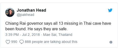 Twitter post by @pakhead: Chiang Rai governor says all 13 missing in Thai cave have been found. He says they are safe.