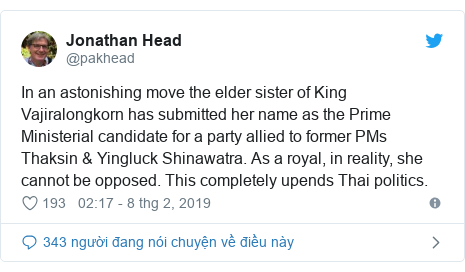 Twitter bởi @pakhead: In an astonishing move the elder sister of King Vajiralongkorn has submitted her name as the Prime Ministerial candidate for a party allied to former PMs Thaksin & Yingluck Shinawatra. As a royal, in reality, she cannot be opposed. This completely upends Thai politics.