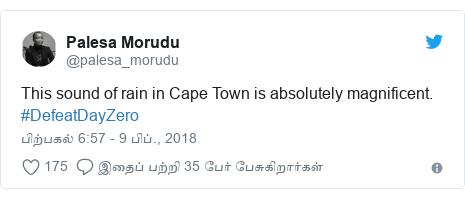 டுவிட்டர் இவரது பதிவு @palesa_morudu: This sound of rain in Cape Town is absolutely magnificent. #DefeatDayZero