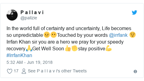 Twitter post by @pallzie: In the world full of certainty and uncertainty, Life becomes so unpredictable😐😶Touched by your words @irrfank 😌 Irrfan Khan sir you are a hero we pray for your speedy recovery🙏Get Well Soon👍✊stay positive💪 #IrrfanKhan