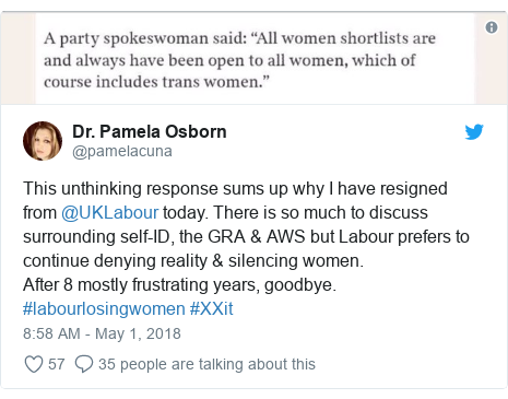 Twitter post by @pamelacuna: This unthinking response sums up why I have resigned from @UKLabour today. There is so much to discuss surrounding self-ID, the GRA & AWS but Labour prefers to continue denying reality & silencing women.After 8 mostly frustrating years, goodbye.  #labourlosingwomen #XXit