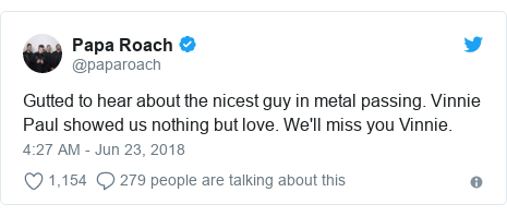 Twitter post by @paparoach: Gutted to hear about the nicest guy in metal passing. Vinnie Paul showed us nothing but love. We'll miss you Vinnie.