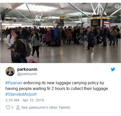 Twitter post by @parkounin: #Ryanair enforcing its new luggage carrying policy by having people waiting fir 2 hours to collect their luggage #StanstedAirport