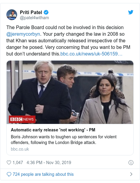 Twitter post by @patel4witham: The Parole Board could not be involved in this decision @jeremycorbyn. Your party changed the law in 2008 so that Khan was automatically released irrespective of the danger he posed. Very concerning that you want to be PM but don't understand this.