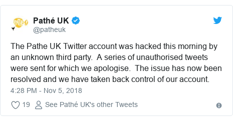 Twitter post by @patheuk: The Pathe UK Twitter account was hacked this morning by an unknown third party.  A series of unauthorised tweets were sent for which we apologise.  The issue has now been resolved and we have taken back control of our account.