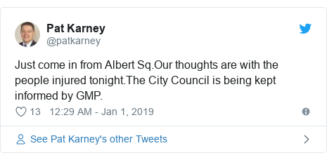 Twitter post by @patkarney: Just come in from Albert Sq.Our thoughts are with the people injured tonight.The City Council is being kept informed by GMP.